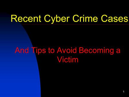 1 And Tips to Avoid Becoming a Victim Recent Cyber Crime Cases.