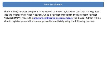 MPN Enrollment The Planning Services programs have moved to a new registration tool that is integrated into the Microsoft Partner Network. Once a Partner.