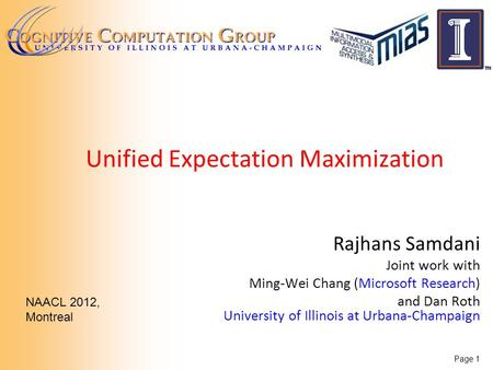 Unified Expectation Maximization Rajhans Samdani Joint work with Ming-Wei Chang (Microsoft Research) and Dan Roth University of Illinois at Urbana-Champaign.