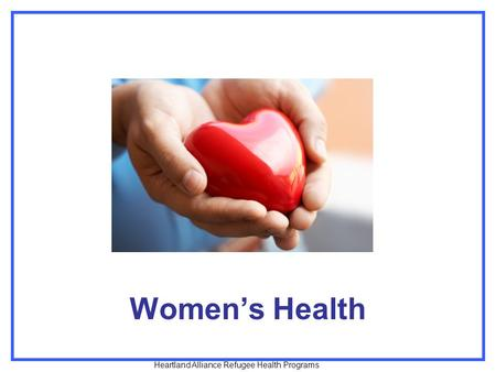 Women's Health Heartland Alliance Refugee Health Programs.