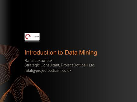 Introduction to Data Mining Rafal Lukawiecki Strategic Consultant, Project Botticelli Ltd