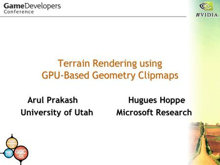 Terrain Rendering using GPU-Based Geometry Clipmaps Arul Prakash Hugues Hoppe University of Utah Microsoft Research.