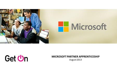 MICROSOFT PARTNER APPRENTICESHIP August 2013. Marshal Partner Network as employers Level 3 Advanced Apprenticeship Consult with Partners to ensure continued.