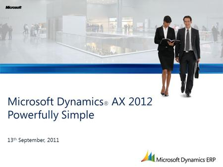 Microsoft Dynamics ® AX 2012 Powerfully Simple 13 th September, 2011.