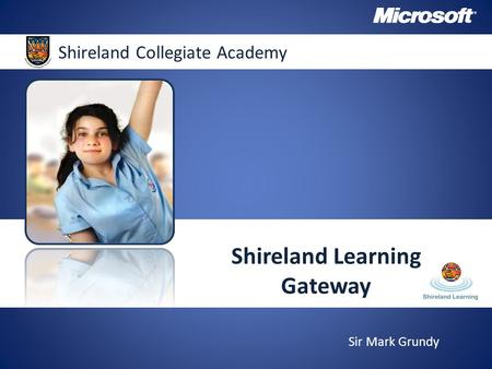 IShireland Collegiate Academy Shireland Learning Gateway Sir Mark Grundy.