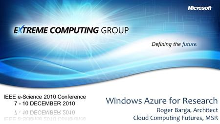 Windows Azure for Research Roger Barga, Architect Cloud Computing Futures, MSR.