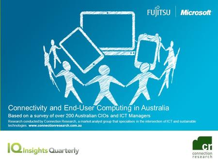 Connectivity and End-User Computing in Australia Based on a survey of over 200 Australian CIOs and ICT Managers Research conducted by Connection Research,