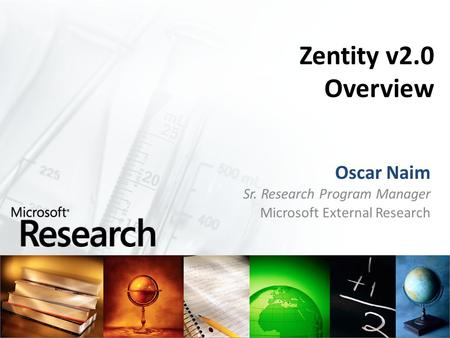 Zentity v2.0 Overview Oscar Naim Sr. Research Program Manager Microsoft External Research.