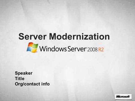 Server Modernization Speaker Title Org/contact info.