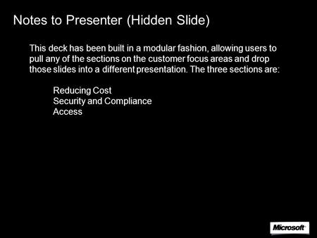 Notes to Presenter (Hidden Slide) This deck has been built in a modular fashion, allowing users to pull any of the sections on the customer focus areas.