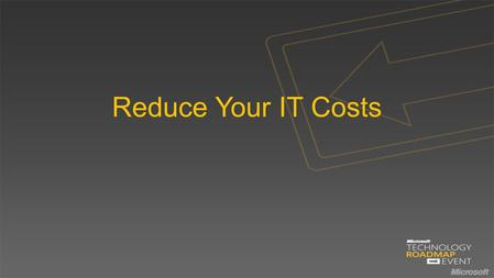 Reduce Your IT Costs. Microsoft's Core Infrastructure Solutions NEXT GENERATION DESKTOP EMPOWERING SERVICES Desktop Datacenter CLOUD COMPUTING.