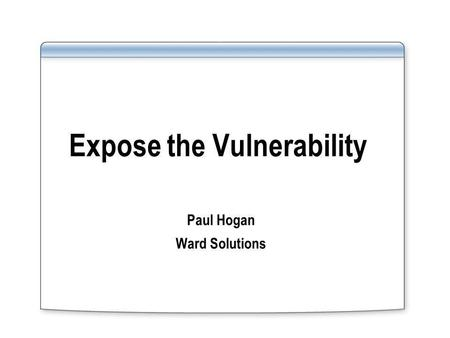 Expose the Vulnerability Paul Hogan Ward Solutions.