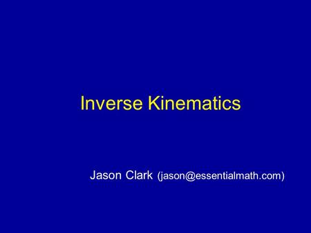 Inverse Kinematics Jason Clark