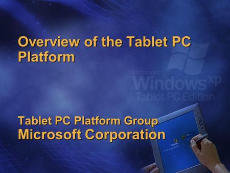 Overview of the Tablet PC Platform Tablet PC Platform Group Microsoft Corporation.