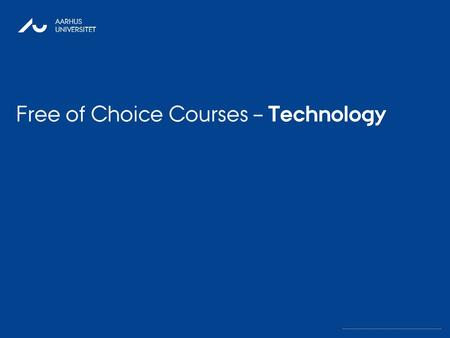 27. OKTOBER 2010 AARHUS UNIVERSITET Free of Choice Courses – Technology.