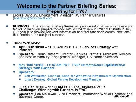Welcome to the Partner Briefing Series: Preparing for FY07 Brooke Banbury, Engagement Manager, US Partner Services