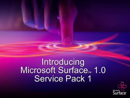 Introducing Microsoft Surface ™ 1.0 Service Pack 1.
