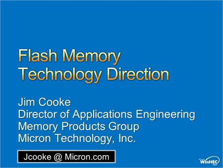 Micron.com Jim Cooke Director of Applications Engineering Memory Products Group Micron Technology, Inc.
