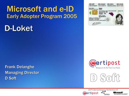EAP's Sponsored and in Partnership withD-Loket Frank Delanghe Managing Director D Soft Microsoft and e-ID Early Adopter Program 2005.