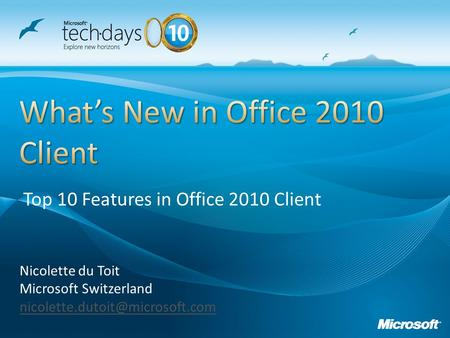 Nicolette du Toit Microsoft Switzerland Top 10 Features in Office 2010 Client.