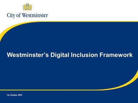 1st October 2010 Westminster's Digital Inclusion Framework.