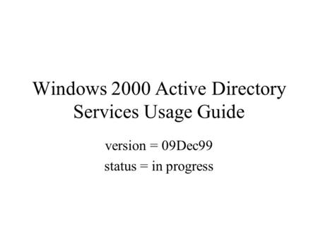 Windows 2000 Active Directory Services Usage Guide version = 09Dec99 status = in progress.