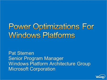 Pat Stemen Senior Program Manager Windows Platform Architecture Group Microsoft Corporation.