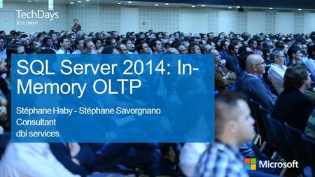 | Basel SQL Server 2014: In- Memory OLTP Stéphane Haby - Stéphane Savorgnano Consultant dbi services.