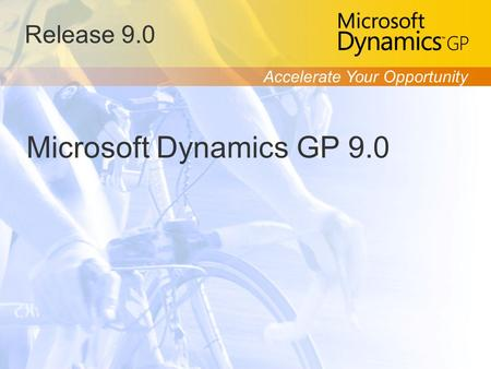 Accelerate Your Opportunity Release 9.0 Microsoft Dynamics GP 9.0.