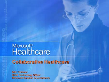 Collaborative Healthcare Dirk Tombeur Chief Technology Officer Microsoft Belgium & Luxemburg.