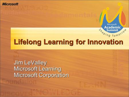 Lifelong Learning for Innovation Jim LeValley Microsoft Learning Microsoft Corporation.
