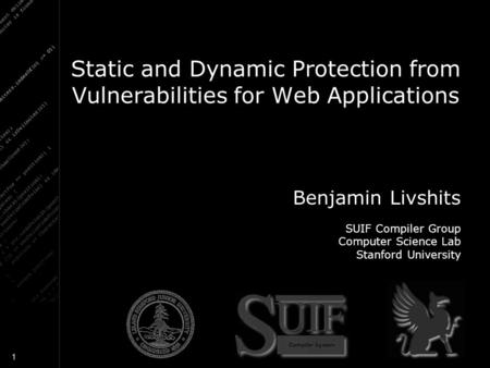 1 Static and Dynamic Protection from Vulnerabilities for Web Applications Benjamin Livshits SUIF Compiler Group Computer Science Lab Stanford University.