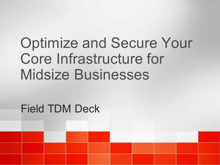 Field TDM Deck Optimize and Secure Your Core Infrastructure for Midsize Businesses.
