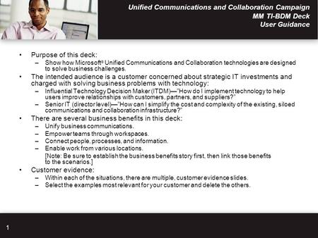 1 Unified Communications and Collaboration Campaign MM TI-BDM Deck User Guidance Purpose of this deck: –Show how Microsoft ® Unified Communications and.