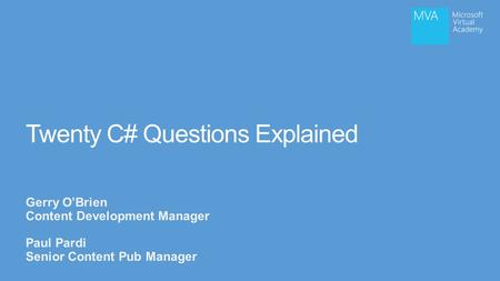 Twenty C# Questions Explained Gerry O'Brien Content Development Manager Paul Pardi Senior Content Pub Manager.