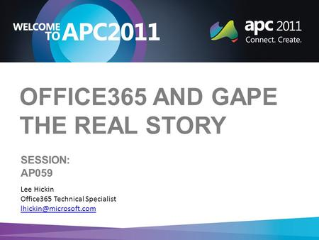 OFFICE365 AND GAPE THE REAL STORY Lee Hickin Office365 Technical Specialist SESSION: AP059.
