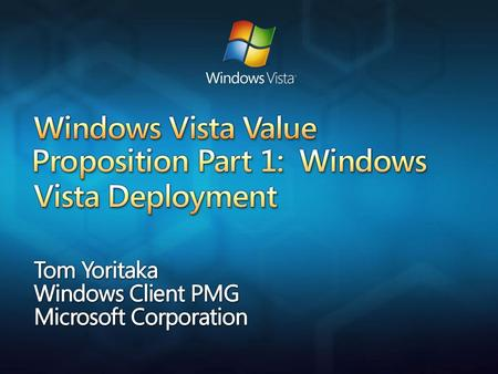 Agenda Re-Cap: Partner Opportunity And Programs Windows Vista Deployment Overview And Goals Design Enhancements In Windows Vista Deployment Tools And.