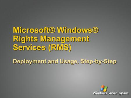 Microsoft® Windows® Rights Management Services (RMS) Deployment and Usage, Step-by-Step.