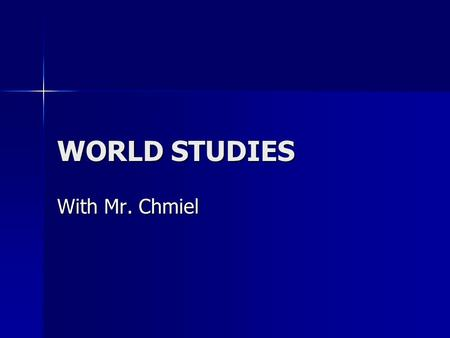 WORLD STUDIES With Mr. Chmiel. Background Married with three children – two are teenagers Married with three children – two are teenagers B.A. Princeton.