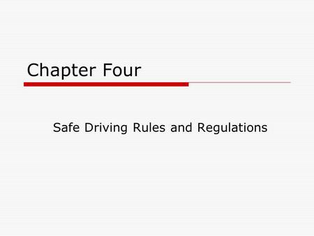 Chapter Four Safe Driving Rules and Regulations. Speed Control: A.Speeding is a common cause of fatal accidents. B.Keep up with the flow of traffic at.