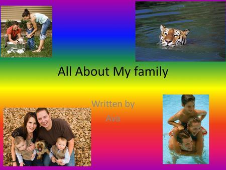 All About My family Written by Ava. Table of Contents Chapter 1 With my family3 Chapter 2 What we Play4 Chapter 3 Going to a Country Club5 Chapter 4 On.