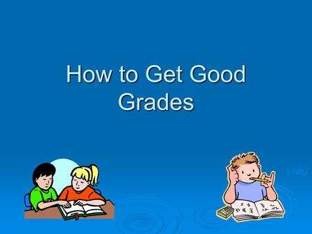 How to Get Good Grades.