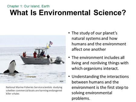 What Is Environmental Science? The study of our planet's natural systems and how humans and the environment affect one another The environment includes.