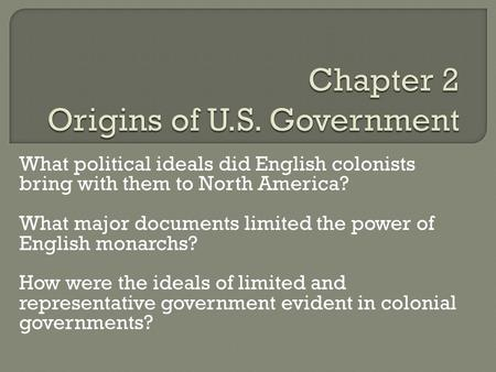What political ideals did English colonists bring with them to North America? What major documents limited the power of English monarchs? How were the.