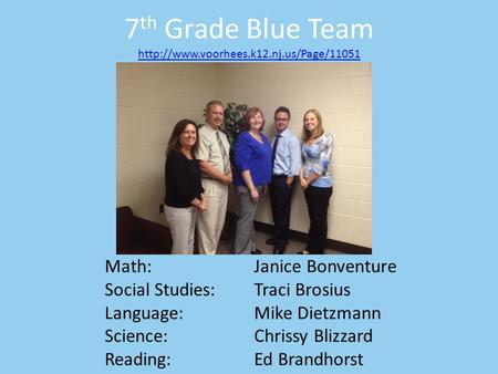 7 th Grade Blue Team   Math:Janice Bonventure Social Studies:Traci Brosius.