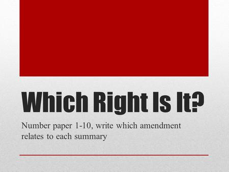 Which Right Is It? Number paper 1-10, write which amendment relates to each summary.