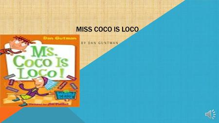 MISS COCO IS LOCO BY DAN GUNTMAN SUMMARY it's Hard To Write Poems While Your Chewing Gum. That was his first poem. He thought it was dumb. But he realized.