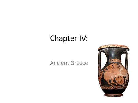 Chapter IV: Ancient Greece. Geography Mountainous peninsula and numerous islands The mountain ranges caused independent city-states to emerge instead.