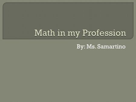 By: Ms. Samartino.  1 st Choice: Teacher Description: works with middle school students in math/science  2 nd Choice: Stay at Home Mother Description: