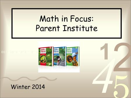 Winter 2014 Math in Focus: Parent Institute. Opening Task Scavenger Hunt.